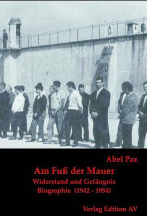 Abel Paz: Am Fuß der Mauer